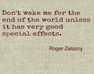 Roger Zelazny End of the World Special effects quote