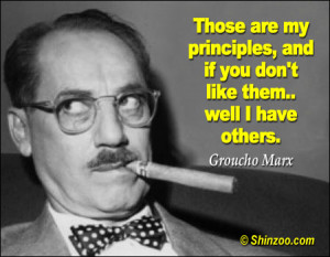 Those are my principles, and if you don't like them…well I have ...