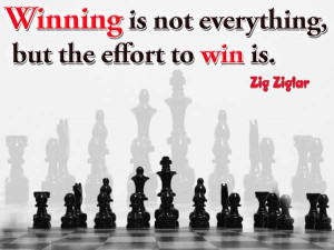 Winning is not everything, but the effort to win is.