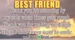 Best Friend Thank You For Standing By My Side When Times Gets Rough ...