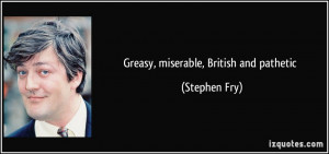 Greasy, miserable, British and pathetic - Stephen Fry
