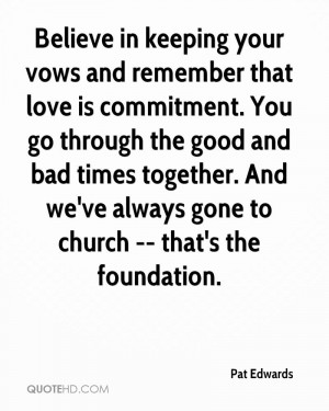 Believe in keeping your vows and remember that love is commitment. You ...