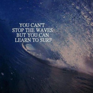 Learn to surf the waves that you come across