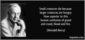 Small creatures die because larger creatures are hungry. How superior ...