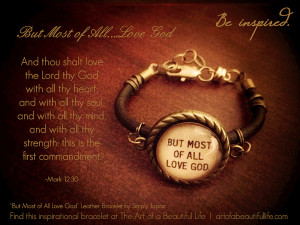 But Most of All Love God -These are words to live by. |