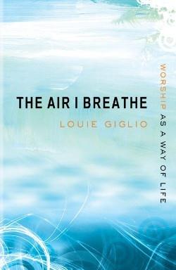 The Air I Breathe,Louie Giglio