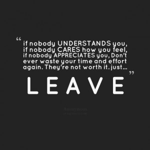 ... waste your time and effort again they're not worth it just l e a v e
