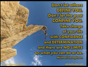 DEFINE YOU. Don't let the past CONFINE YOU. Take charge of your life ...