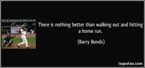 There is nothing better than walking out and hitting a home run ...