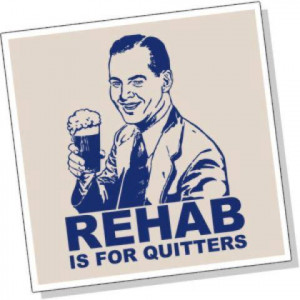 Rehab is for quitters - Funny pictures! Picture