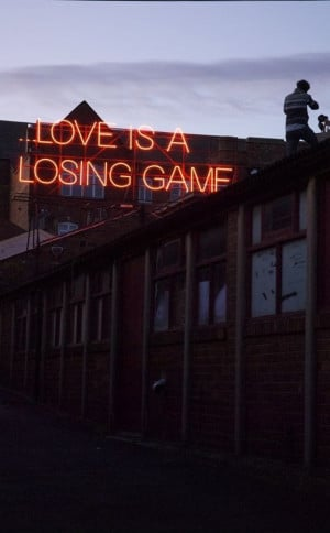 Love is a losing game.