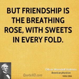 Oliver wendell holmes friendship quotes but friendship is the