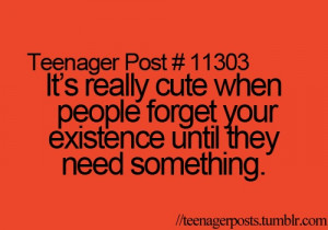 It's really cute when people forget your existence until they need ...