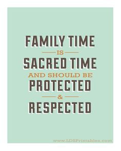 Family Time is Sacred Time. This is so true. We all need to spend more ...
