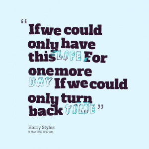 10627-if-we-could-only-have-this-life-for-one-more-day-if-we-could.png