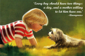 ... have two things a dog and a mother willing to let him have one