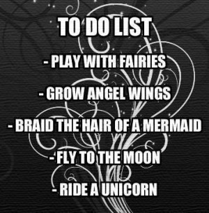 ... wings -braid the hair of a mermaid -fly to the moon -ride a unicorn