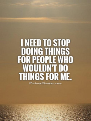 ... doing things for people who wouldn't do things for me Picture Quote #1