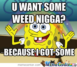 Spongebob Has Weed!!!!