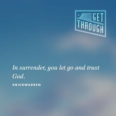 In surrender, you let go and trust God. via Rick Warren How to Get ...