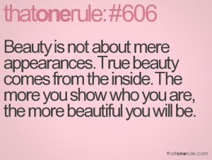 is not about mere appearances. True beauty comes from the inside ...