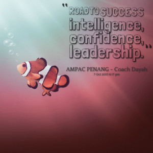 Quotes Picture: road to success intelligence, confidence, leadership