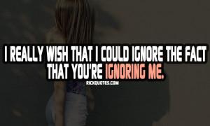 Ignore Quotes | You Are Ignoring Me