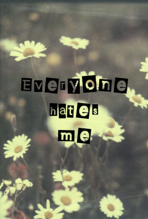 everyone hates me quotes