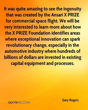 Gary Rogers - It was quite amazing to see the ingenuity that was ...