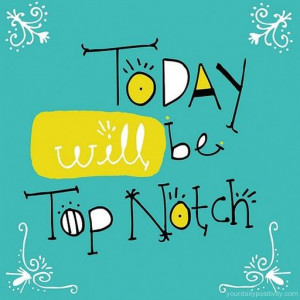 positive_quotes_Today_will_be_top_notch_97