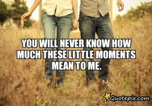 You Mean So Much To Me Quotes Tumblr You will never know how much