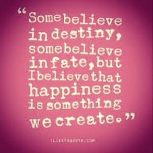 Love this #quote!! Cheesy but true! #fate #destiny #happiness