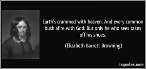 ... But only he who sees takes off his shoes. - Elizabeth Barrett Browning