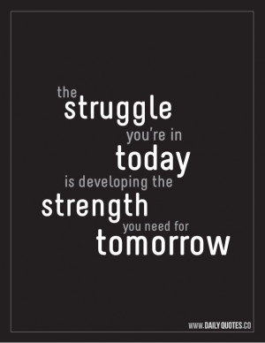 Strength Motivational Quote – The struggle you're in today is ...