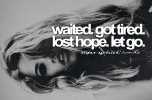 Waited got tired lost hope let go life quote