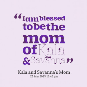 11318-i-am-blessed-to-be-the-mom-of-kala.png
