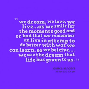 Quotes Picture: we dream, we love, we liveas we smile for the moments ...