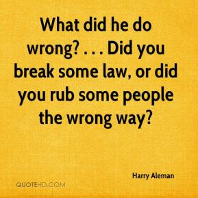 Aleman - What did he do wrong? . . . Did you break some law, or did ...