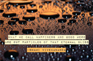 ... call happiness and good here are but particles of that eternal Bliss