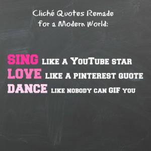 SING like a YouTube star; LOVE like a Pinterest quote; DANCE like ...