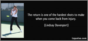 ... shots to make when you come back from injury. - Lindsay Davenport