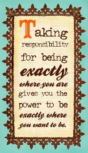 Responsibility quotes, motivational, sayings, exactly