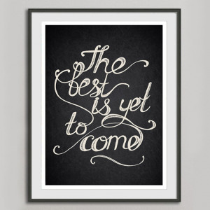 ... Print, Charcoal Black White Wall Art Decor, The Best Is Yet To Come