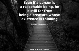 Even if a person is a reasonable being, he is still far from being a ...