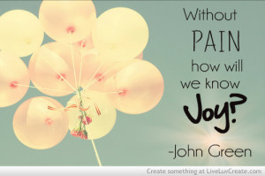 ... john green, joy, life, love, pain, pretty, quote, quotes, the fault in
