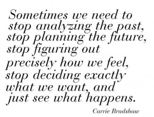 We Need To Stop Analyzing The Past, Stop Planning The Future: Quote ...