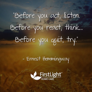 ... act, listen. Before you react, think. Before you quit, try.