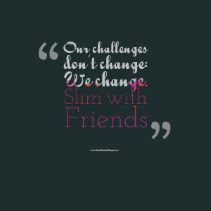 Related Pictures friends change quotes tumblr