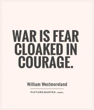 Courage Quotes War Quotes Fear Quotes William Westmoreland Quotes