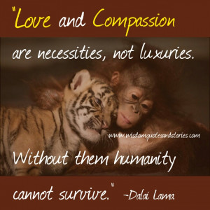 love and compassion are necessities not luxuries - Wisdom Quotes and ...